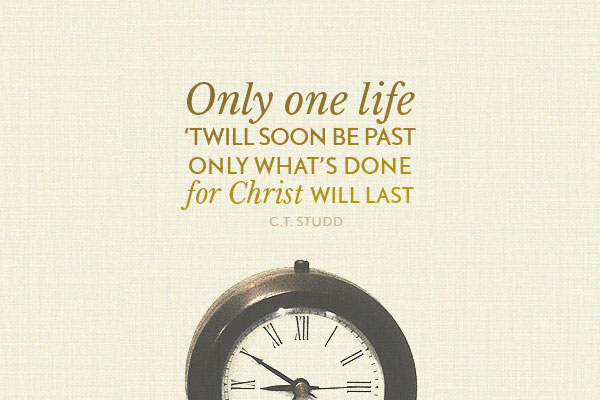 Only one one life, twill soon past